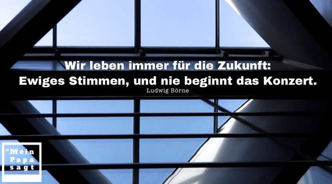 Wir leben immer für die Zukunft: Ewiges Stimmen, und nie beginnt das Konzert – Ludwig Börne
