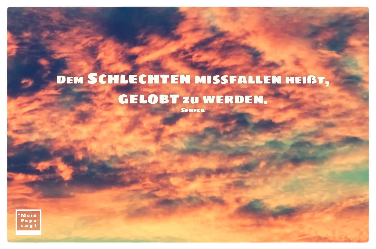 Abendstimmung Wolken mit Seneca Zitate mit Bild: Dem Schlechten missfallen heißt, gelobt zu werden. Seneca