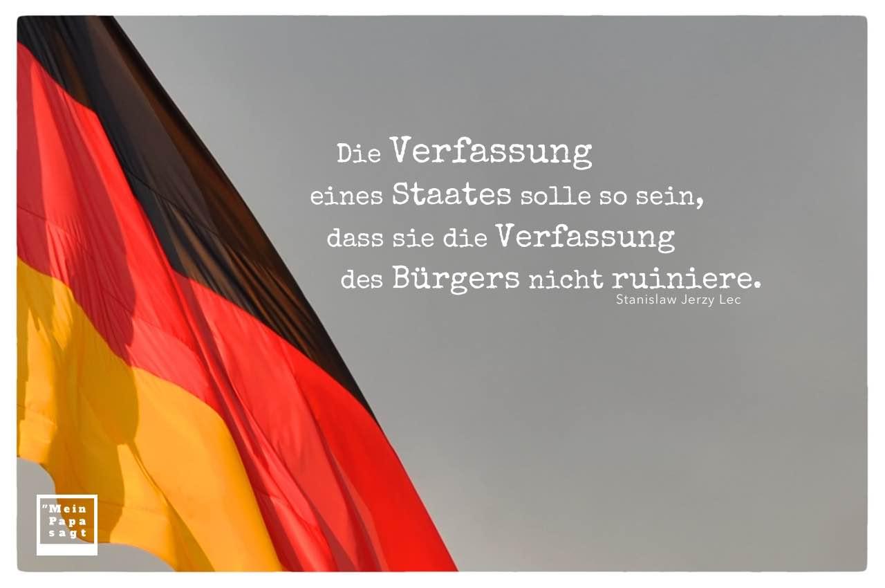 Deutschlandfahne mit Lec Zitate mit Bild: Die Verfassung eines Staates solle so sein, dass sie die Verfassung des Bürgers nicht ruiniere. Stanislaw Jerzy Lec