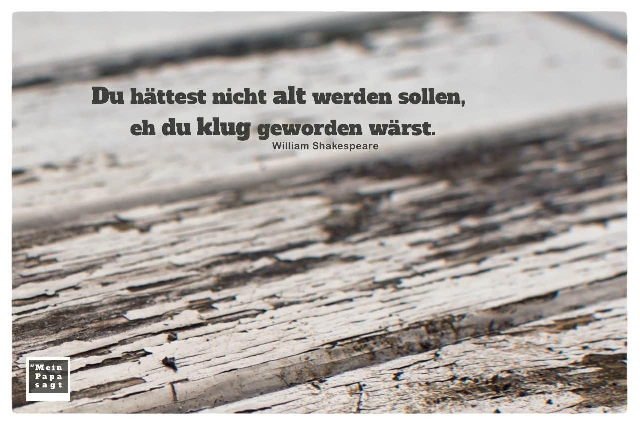 Alter Holztisch mit Shakespeare Zitate mit Bild: Du hättest nicht alt werden sollen, eh du klug geworden wärst. William Shakespeare