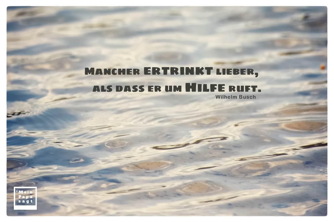 Havel Wasser mit Busch Zitate mit Bild: Mancher ertrinkt lieber, als dass er um Hilfe ruft. Wilhelm Busch