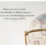 Globus mit Kornfield Zitate mit Bild: Wenn wir uns zu sehr auf die Hektik der Welt einlassen, verlieren wir die Verbindung zueinander - und zu uns selbst. Jack Kornfield