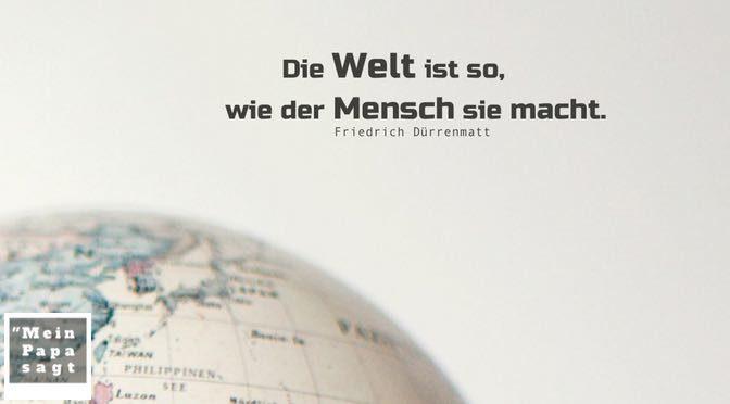 Die Welt ist so, wie der Mensch sie macht – Friedrich Dürrenmatt