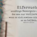 Eifersucht: unnötige Besorgnis um etwas, das man nur verlieren kann, wenn es sich sowieso nicht lohnt, es zu halten - Ambrose Bierce