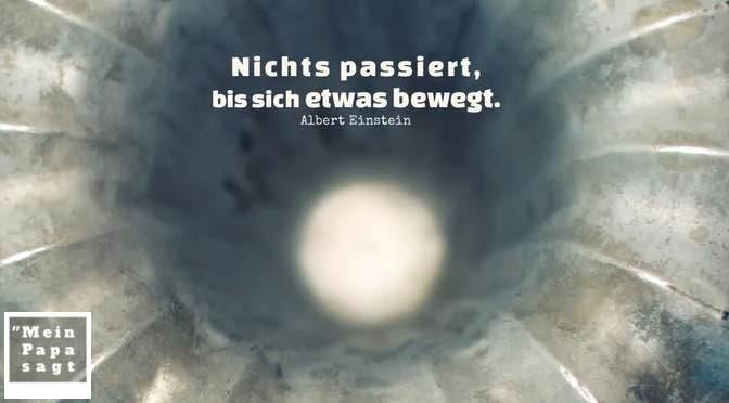 Nichts passiert, bis sich etwas bewegt – Albert Einstein