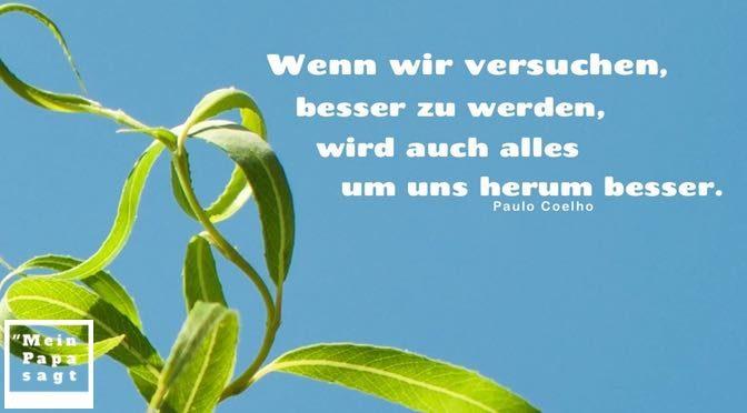 Wenn wir versuchen, besser zu werden, wird auch alles um uns herum besser – Paulo Coelho
