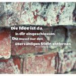 Alte Steinmauer mit Michelangelo Zitate mit Bild: Die Idee ist da, in dir eingeschlossen. Du musst nur den überzähligen Stein entfernen. Michelangelo