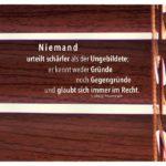Holzjalousie mit Feuerbach Zitate mit Bild: Niemand urteilt schärfer als der Ungebildete; er kennt weder Gründe noch Gegengründe und glaubt sich immer im Recht. Ludwig Feuerbach