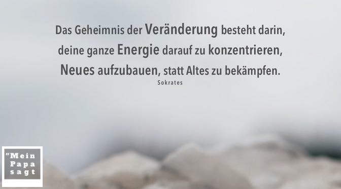 Das Geheimnis der Veränderung besteht darin, deine ganze Energie darauf zu konzentrieren, Neues aufzubauen, statt Altes zu bekämpfen – Sokrates