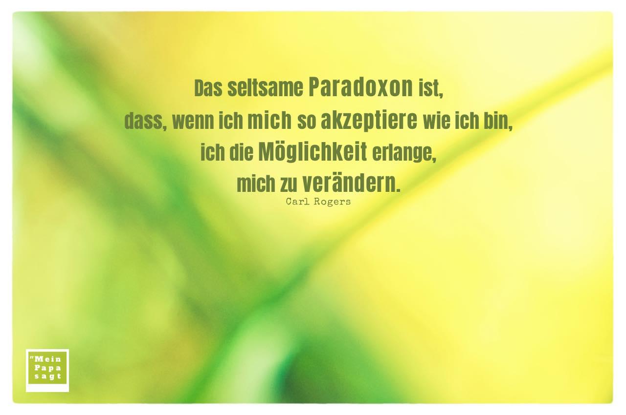 Gräser mit Rogers Zitate Bilder: Das seltsame Paradoxon ist, dass, wenn ich mich so akzeptiere wie ich bin, ich die Möglichkeit erlange, mich zu verändern. Carl Rogers
