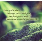 Blätter Pflanze mit Lindgren Zitate Bilder: Es ist gefährlich, zu lange zu schweigen. Die Zunge verwelkt, wenn man sie nicht gebraucht. Astrid Lindgren