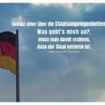Deutschland Fahne mit Rousseau Zitate Bilder: Sobald einer über die Staatsangelegenheiten sagt: Was geht's mich an?, muss man damit rechnen, dass der Staat verloren ist. Jean-Jacques Rousseau