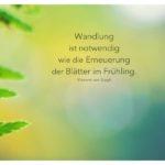 Farne Blätter mit van Gogh Zitate mit Bild: Wandlung ist notwendig wie die Erneuerung der Blätter im Frühling. Vincent van Gogh