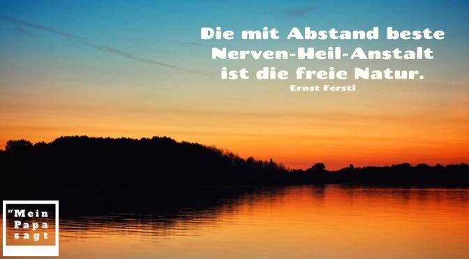 Die mit Abstand beste Nerven-Heil-Anstalt ist die freie Natur – Ernst Ferstl