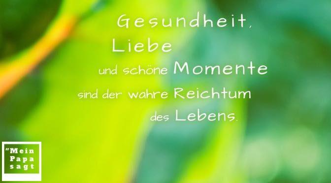 Gesundheit, Liebe und schöne Momente sind der wahre Reichtum des Lebens