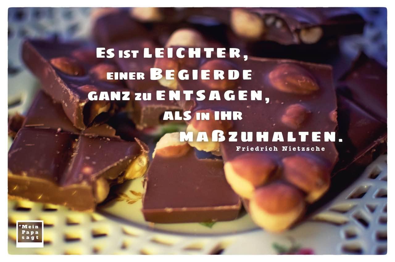 Haselnuss Schokolade mit Nietzsche Zitate Bilder: Es ist leichter, einer Begierde ganz zu entsagen, als in ihr maßzuhalten. Friedrich Nietzsche