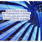 Sony Center Berlin mit Somerset Maugham Zitate Bilder: Es ist schlimm genug, die Vergangenheit zu kennen. Es wäre noch schrecklicher, auch die Zukunft zu wissen. William Somerset Maugham