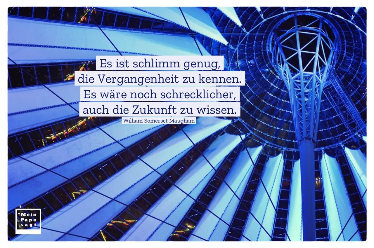 Sony Center Berlin mit Mein Papa sagt William Somerset Maugham Zitate Bilder: Es ist schlimm genug, die Vergangenheit zu kennen. Es wäre noch schrecklicher, auch die Zukunft zu wissen. William Somerset Maugham