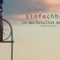 Einfachheit ist das Resultat der Reife - Friedrich Schiller