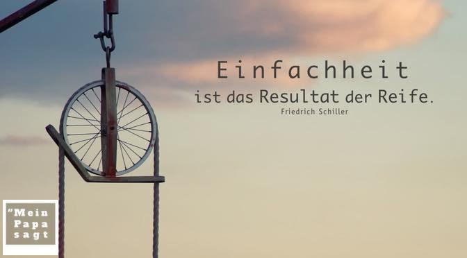 Einfachheit ist das Resultat der Reife – Friedrich Schiller