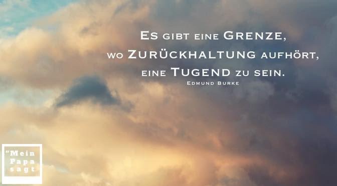 Es gibt eine Grenze, wo Zurückhaltung aufhört, eine Tugend zu sein – Edmund Burke