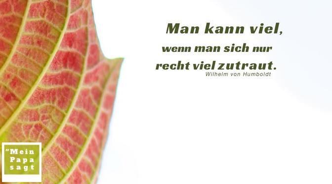 Man kann viel, wenn man sich nur recht viel zutraut – Wilhelm von Humboldt