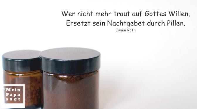 Wer nicht mehr traut auf Gottes Willen, Ersetzt sein Nachtgebet durch Pillen – Eugen Roth