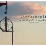 Seilzug mit Schiller Zitate Bilder: Einfachheit ist das Resultat der Reife. Friedrich Schiller