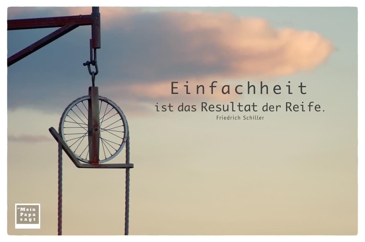 Seilzug mit Mein Papa sagt Friedrich Schiller Zitate Bilder: Einfachheit ist das Resultat der Reife. Friedrich Schiller