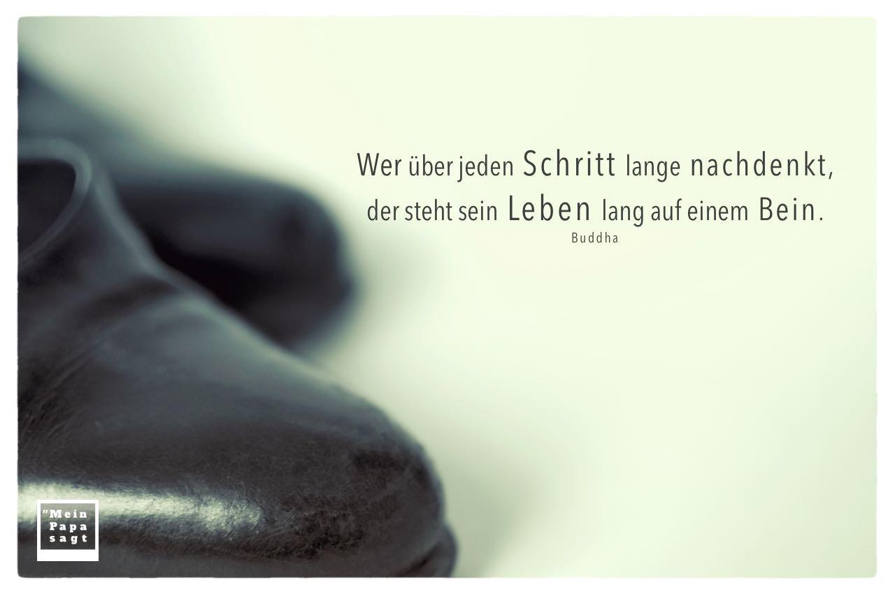 Schuhe mit Buddha Zitate Bilder: Wer über jeden Schritt lange nachdenkt, der steht sein Leben lang auf einem Bein. Buddha