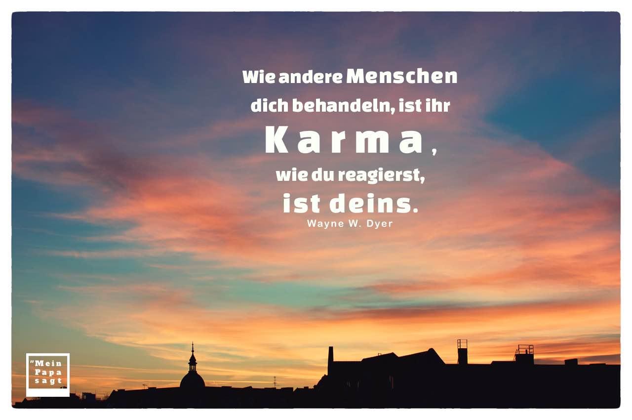 Sonnenuntergang Stadt mit Dyer Zitate Bilder: Wie andere Menschen dich behandeln, ist ihr Karma, wie du reagierst, ist deins. Wayne W. Dyer