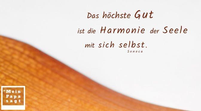 Das höchste Gut ist die Harmonie der Seele mit sich selbst – Seneca