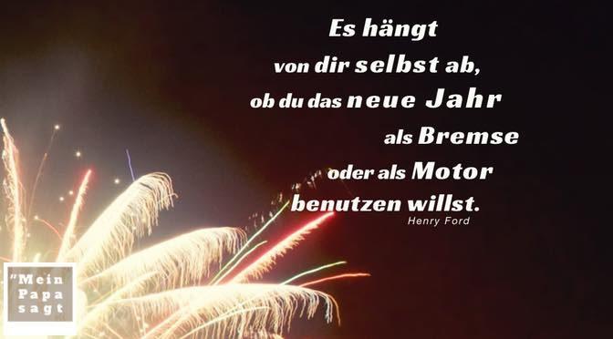 Es hängt von dir selbst ab, ob du das neue Jahr als Bremse oder als Motor benutzen willst – Henry Ford
