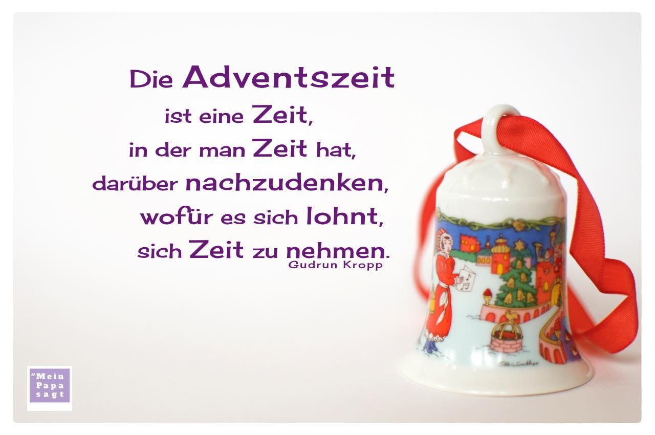 Porzellan Weihnachtsglöckchen mit Kropp Weihnacht und Advent Zitate Bilder: Die Adventszeit ist eine Zeit, in der man Zeit hat, darüber nachzudenken, wofür es sich lohnt, sich Zeit zu nehmen. Gudrun Kropp