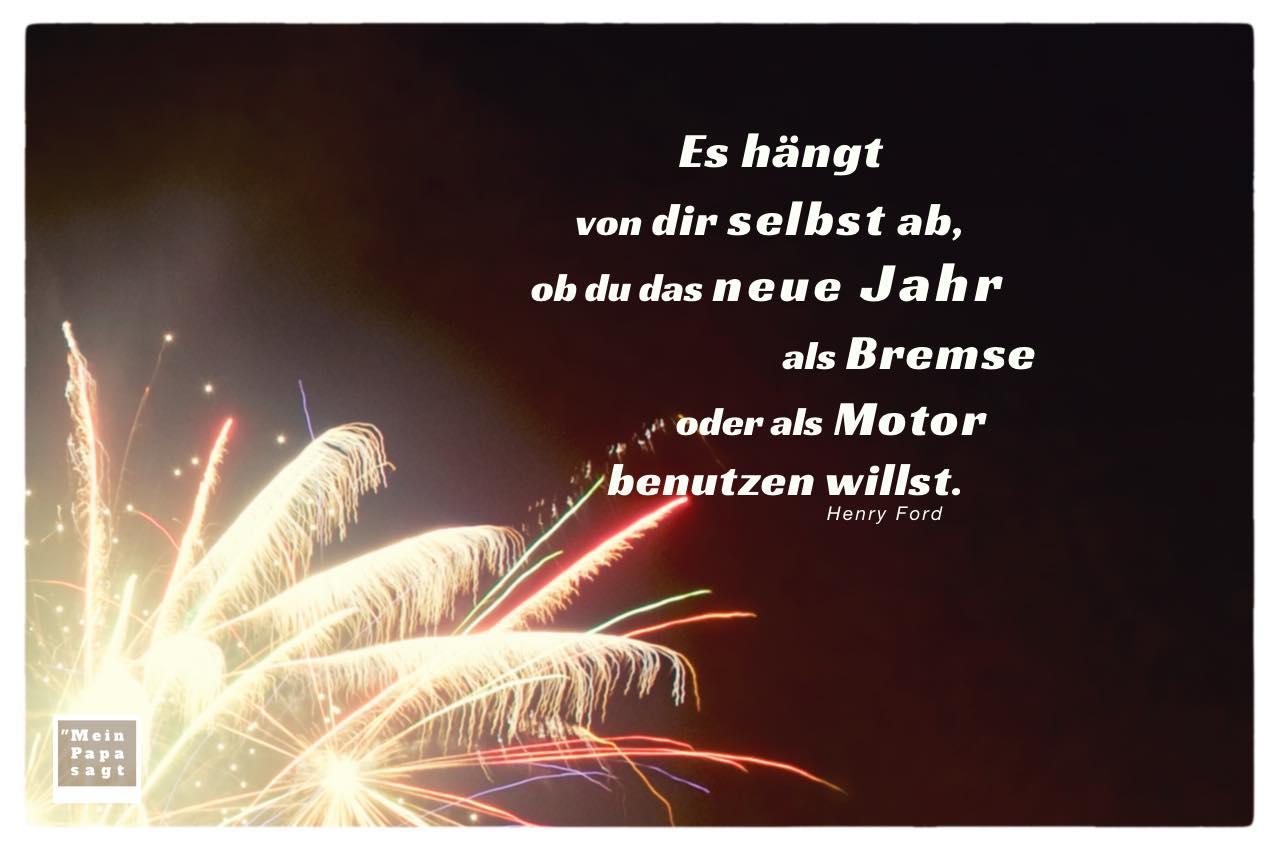Feuerwerk mit Ford Zitate Bilder: Es hängt von dir selbst ab, ob du das neue Jahr als Bremse oder als Motor benutzen willst. Henry Ford