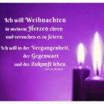 4 Kerzen zu Weihnachten und Advent mit Dickens Advent Zitate Bilder: Ich will Weihnachten in meinem Herzen ehren und versuchen es zu feiern. Ich will in der Vergangenheit, der Gegenwart und der Zukunft leben. Charles Dickens