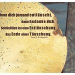 Schiffsschraube mit Birkenbihl Zitate Bilder: Wenn dich jemand enttäuscht, dann bedanke dich. Schließlich ist eine Enttäuschung das Ende einer Täuschung. Vera F. Birkenbihl