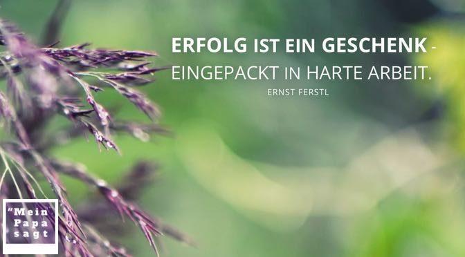 Erfolg ist ein Geschenk – eingepackt in harte Arbeit – Ernst Ferstl