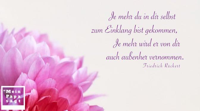 Je mehr du in dir selbst zum Einklang bist gekommen, Je mehr wird er von dir auch außenher vernommen – Friedrich Rückert