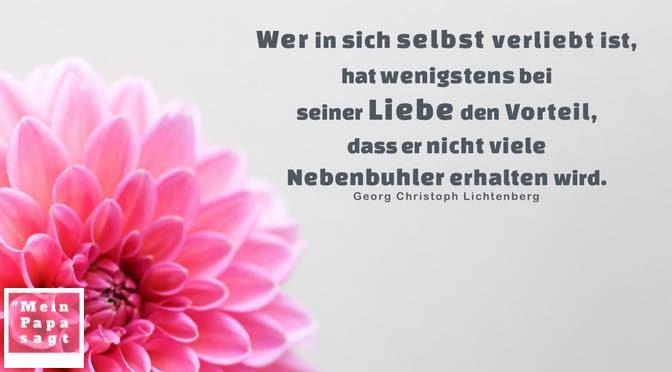 Wer in sich selbst verliebt ist, hat wenigstens bei seiner Liebe den Vorteil, dass er nicht viele Nebenbuhler erhalten wird – Georg Christoph Lichtenberg