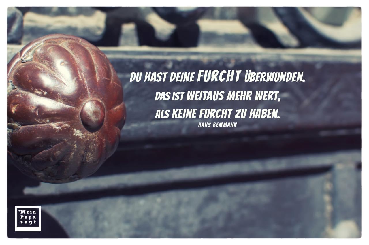 Alt-Berliner Haustür mit Griff und Bemmann Zitate Bilder: Du hast deine Furcht überwunden. Das ist weitaus mehr wert, als keine Furcht zu haben. Hans Bemmann