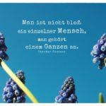 Blütenstängel mit Mein Papa sagt Fontane Zitate Bilder: Man ist nicht bloß ein einzelner Mensch, man gehört einem Ganzen an. Theodor Fontane