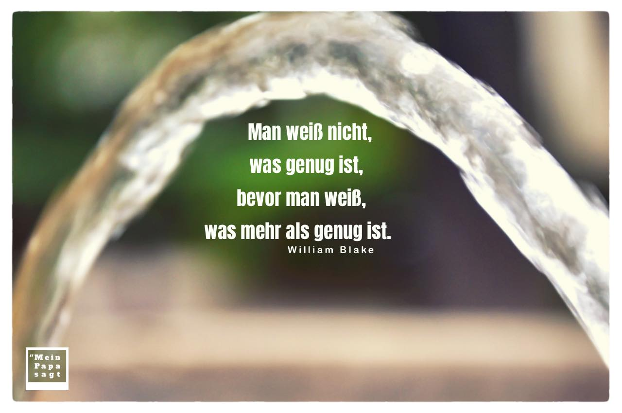 Wasserstrahl Brunnen mit Blake Zitate Bilder: Man weiß nicht, was genug ist, bevor man weiß, was mehr als genug ist. William Blake