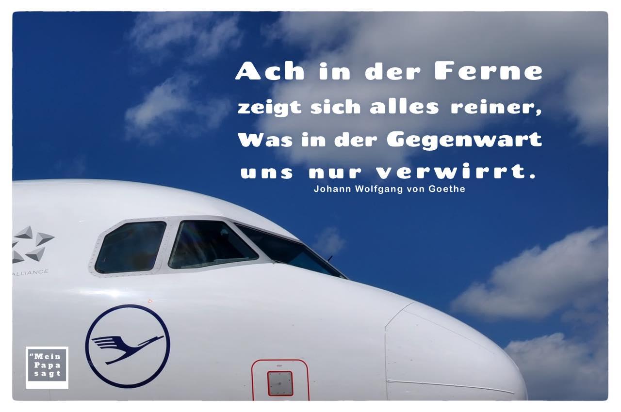 Airbus A319-100 Schönefeld mit Mein Papa sagt Goethe Zitate Bilder: Ach in der Ferne zeigt sich alles reiner, Was in der Gegenwart uns nur verwirrt. Johann Wolfgang von Goethe