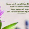 Wenn ein freundlicher Mensch auch noch zuverlässig ist, dann haben wir es schon mit einem halben Engel zu tun - Ernst R. Hauschka