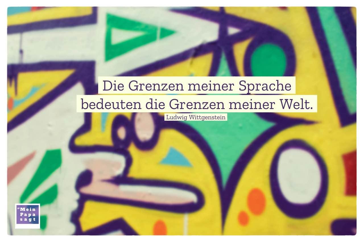 Graffiti mit Mein Papa sagt Wittgenstein Zitate Bilder: Die Grenzen meiner Sprache bedeuten die Grenzen meiner Welt. Ludwig Wittgenstein